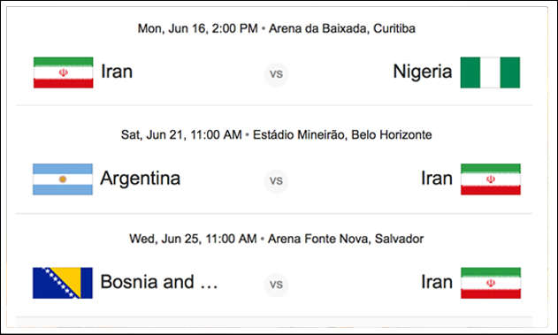 Iran vs. Nigeria, Monday June 16, 2 pm, Iran vs. Argentina, Saturday June 21, 11 am, Iran vs. Bosnia and Herzegovina, Wednesday June 25, 11 am
